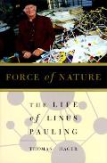 Force Of Nature The Life of Linus Pauling