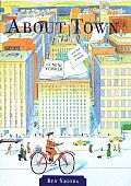 About Town the New Yorker & the World It Made