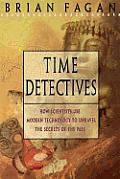 Time Detectives How Archaeologist Use Technology to Recapture the Past