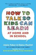How to Talk So Kids Can Learn At Home & in School What Every Parent & Teacher Needs to Know