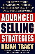 Advanced Selling Strategies The Proven System of Sales Ideas Methods & Techniques Used by Top Salespeople