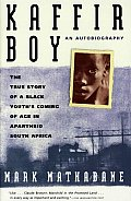 Kaffir Boy The True Story of a Black Youths Coming of Age in Apartheid South Africa