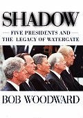Shadow Five Presidents & The Legacy Of Watergate