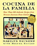 Cocina de La Familia More Than 200 Authentic Recipes from Mexican American Home Kitchens