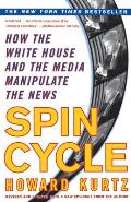 Spin Cycle How the White House & the Media Manipulate the News