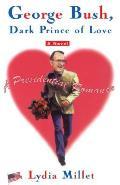 George Bush Dark Prince of Love A Presidential Romance