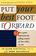 Put Your Best Foot Forward Make a Great Impression by Taking Control of How Others See You
