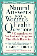 Natural Answers for All Womens Health Questions A Comprehensive A Z Guide to Drug Free Mind Body Remedies