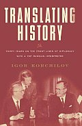 Translating History: Thirty Years on the Front Lines of Diplomacy with a Top Russian Interpreter