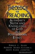 Theology for Preaching: Authority, Truth, and Knowledge of God in a Postmodern Ethos