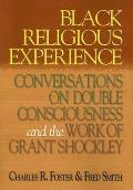 Black Religious Experience: Conversations on Double Consciousness and the Work of Grant Shockley