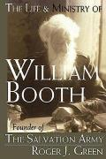 The Life & Ministry of William Booth: Founder of the Salvation Army
