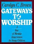 Gateways to Worship A Year of Worship Experiences for Young Children