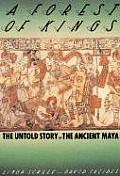 Forest of Kings The Untold Story of the Ancient Maya