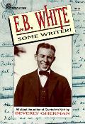 E B White Some Writer