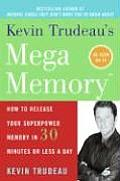 Kevin Trudeaus Mega Memory How to Release Your Superpower Memory in 30 Minutes or Less a Day
