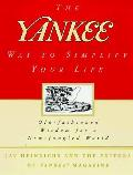 Yankee Way to Simplify Your Life Old Fashioned Wisdom for a New Fangled World