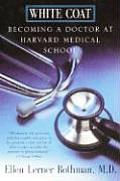 White Coat Becoming a Doctor at Harvard Medical School
