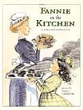 Fannie in the Kitchen The Whole Story from Soup to Nuts of How Fannie Farmer Invented Recipes with Precise Measurements