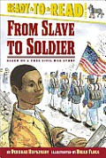 From Slave to Soldier Based on a True Civil War Story