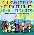 Ellsworths Extraordinary Electric Ears & Other Amazing Alphabet Anecdotes