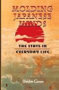 Molding Japanese Minds The State in Everyday Life