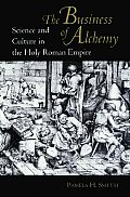Business of Alchemy Science & Culture in the Holy Roman Empire