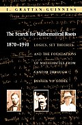 The Search for Mathematical Roots, 1870-1940: Logics, Set Theories and the Foundations of Mathematics from Cantor Through Russell to G?del