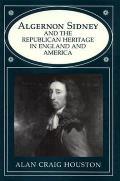 Algernon Sidney & The Republican Heritag