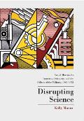 Disrupting Science Social Movements American Scientists & the Politics of Military 1945 1975