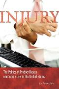 Injury: The Politics of Product Design and Safety Law in the United States