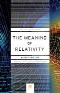 Meaning of Relativity Fifth Edition Including the Relativistic Theory of the Non Symmetric Field