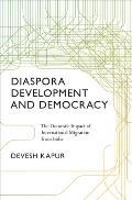 Diaspora Development & Democracy The Domestic Impact of International Migration from India