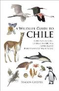 Wildlife Guide to Chile Continental Chile Chilean Antarctica Easter Island Juan Fernandez Archipelago