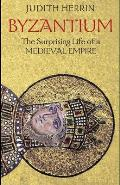 Byzantium The Surprising Life of a Medieval Empire