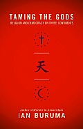 Taming the Gods Religion & Democracy on Three Continents