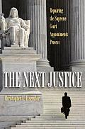 Next Justice Repairing the Supreme Court Appointments Process