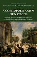 Cosmopolitanism of Nations Giuseppe Mazzinis Writings on Democracy Nation Building & International Relations