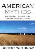 American Mythos Why Our Best Efforts to Be a Better Nation Fall Short