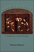 Prophets of the Past: Interpreters of Jewish History