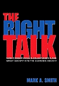 The Right Talk: How Conservatives Transformed the Great Society Into the Economic Society