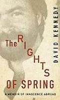 Rights of Spring A Memoir of Innocence Abroad