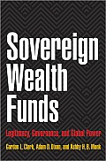Sovereign Wealth Funds: Legitimacy, Governance, and Global Power