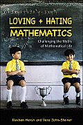 Loving & Hating Mathematics Challenging the Myths of Mathematical Life