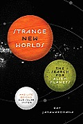 Strange New Worlds The Search for Alien Planets & Life beyond Our Solar System