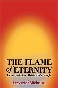 Flame of Eternity An Interpretation of Nietzsches Thought