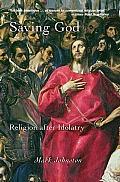 Saving God Religion After Idolatry