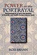 Power in the Portrayal: Representations of Jews and Muslims in Eleventh- And Twelfth-Century Islamic Spain