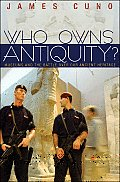Who Owns Antiquity Museums & the Battle over Our Ancient Heritage