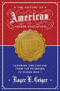 History Of American Higher Education Learning & Culture From The Founding To World War Ii